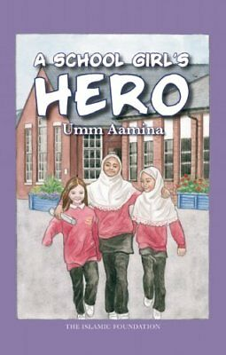 A School Girl's Hero (Muslim Children's Library) by Aamina, Umm Hardback Book