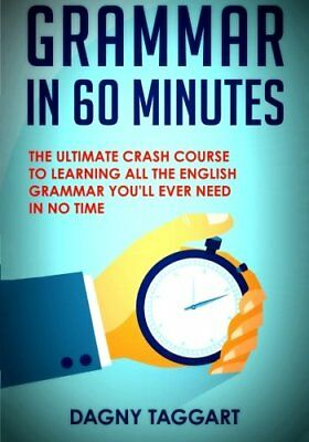 Grammar: In 60 Minutes! - The Ultimate Crash Course to Lear... by Taggart, Dagny