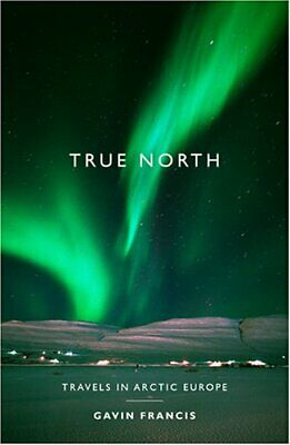 True North: Travels in Arctic Europe by Gavin Francis Hardback Book The Cheap