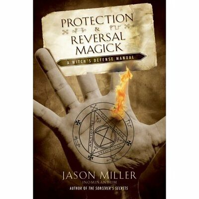 Protection & Reversal Magick: A Witch's Defense Manual Jason Miller