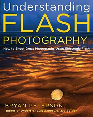 Understanding Flash Photography: How to Shoot Gre... by Bryan Peterson Paperback