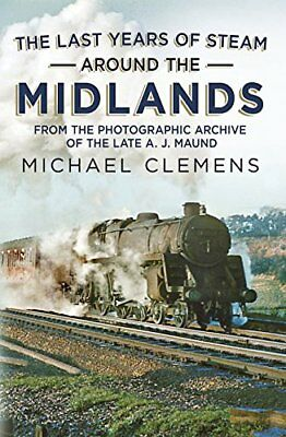 The Last Years of Steam Around the Midlands: From the Phot... by Michael Clemens