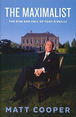 The Maximalist: The Rise and Fall of Tony O'Reilly by Matt Cooper Book The Cheap