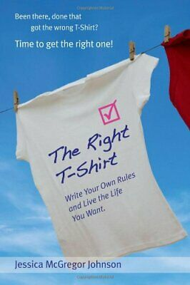 The Right T-Shirt - Write Your Own Rules and Live the... by McGregor Johnson, Je