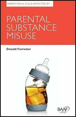 Parenting a Child Affected by Parental Substance Misuse (... by Donald Forrester