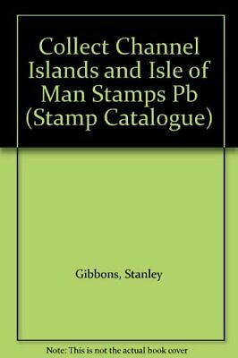 Collect Channel Islands and Isle of Man Stamps ... by Gibbons, Stanley Paperback