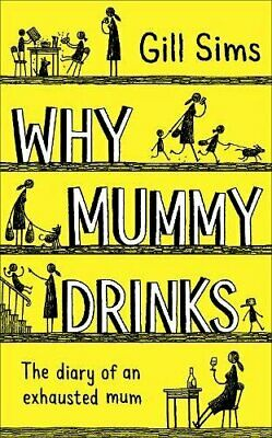 Why Mummy Drinks: Sunday Times Bestseller by Sims, Gill Book The Cheap Fast Free