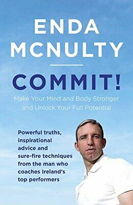 Commit!: Make Your Mind and Body Stronger and Unlock Your Fu... by McNulty, Enda