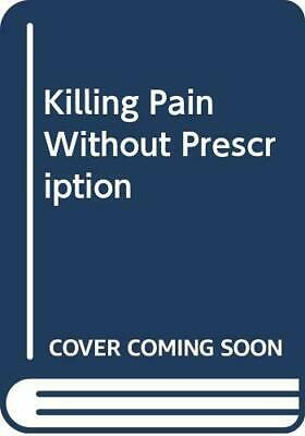 Killing Pain Without Prescription by Gelb, Harold Book The Cheap Fast Free Post