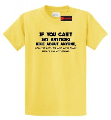 Can't Say Anything Nice Come To Me Funny T Shirt Rude College Party Tee