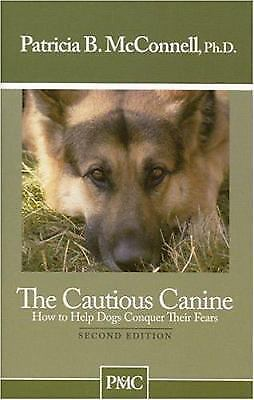 The Cautious Canine : How to Help Dogs Conquer Their Fears