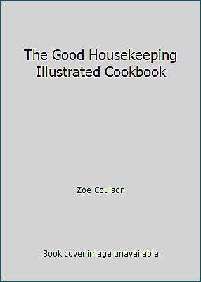 Good Housekeeping Illustrated Cookbook by Zoe Coulson