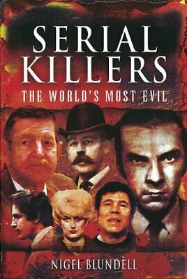 Serial Killers: The World's Most Evil by Nigel Blundell Hardback Book The Cheap