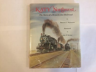 Katy Northwest  The Story of a Branch Line Railroad  by Hofsommer