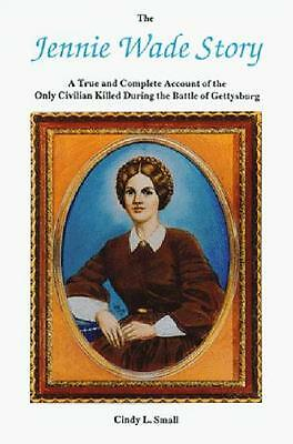 The Jennie Wade Story : A True and Complete Account of the Only Civilian...