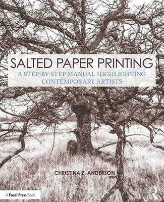 Salted Paper Printing: A Step-by-Step Manual Highlighting Contemporary Artists b