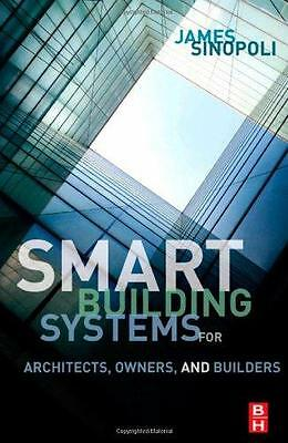 Smart Buildings Systems for Architects, Owners and Builders by Sinopoli, Jame…