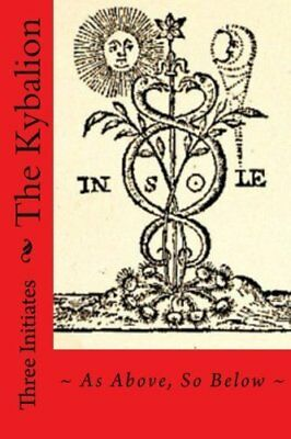 The Kybalion: ~ As Above So Below ~ by Three Initiates New Paperback Book