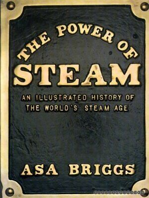 THE POWER OF STEAM: AN ILLUSTRATED HISTORY OF THE WORLD'S STE... by Briggs, Asa.