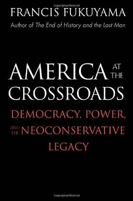 America at the Crossroads: Democracy, Power, and the Neo... by Fukuyama, Francis