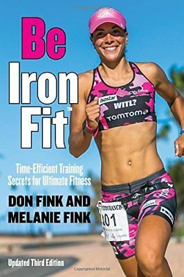 Be Iron fit: Time-Efficient Training Secrets for  by Don Fink New Paperback Book