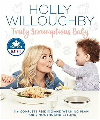 Truly Scrumptious Baby: My complete feedin by Holly Willoughby New Hardback Book