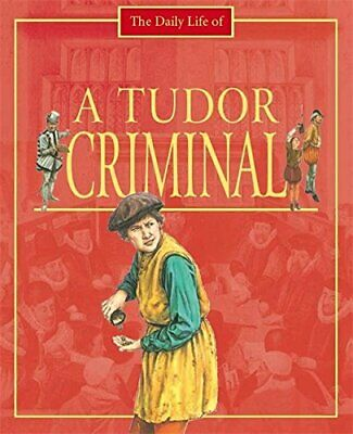 A Day in the Life of a... Tudor Criminal by Childs, Alan Paperback Book The