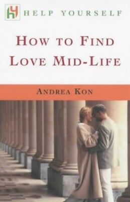 How to Find Love Mid-life by Kon, Andrea Paperback Book The Cheap Fast Free Post