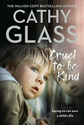 Cruel to Be Kind: Saying no can save a child's by Cathy Glass New Paperback Book