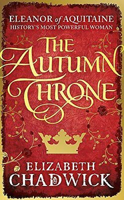 The Autumn Throne Eleanor of Aquitaine by Elizabeth Chadwick New Paperback Book
