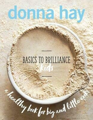 Basics to Brilliance Kids by Donna Hay Hardcover Book