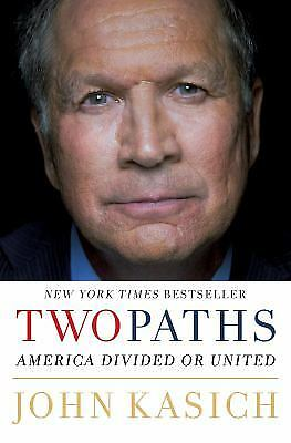 Two Paths : America Divided or United by John Kasich