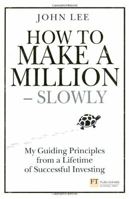 How to Make a Million - Slowly: My guiding principles from a lif... by Lee, John