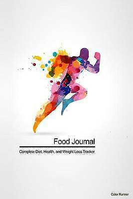 Food Journal: Complete Diet, Health, and Weight Loss Tracker - Co 9781506144528