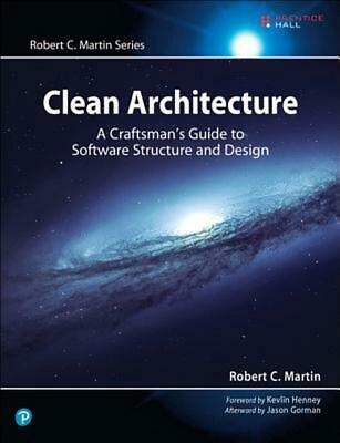 Clean Architecture: A Craftsman's Guide to Software Structure and Design by Robe