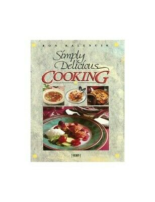 Simply Delicious Cooking Edition: First by Ron Kalenuik Book The Cheap Fast Free