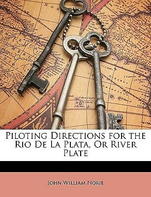 Piloting Directions for Rio de La Plata or River Plate by Norie John William