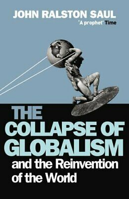 The Collapse of Globalism: And the Reinventio... by Saul, John Ralston Paperback