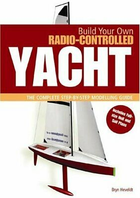 Build Your Own Radio Controlled Yacht: The Complete... by Bryn Heveldt Paperback