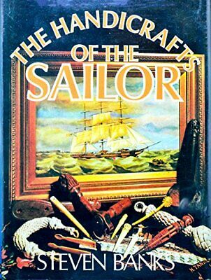 Handicrafts of the Sailor by Banks, Steven Hardback Book The Cheap Fast Free