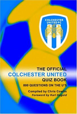 The Official Colchester United Quiz Book: 800 Quest... by Chris Cowlin Paperback