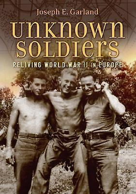 Unknown Soldiers : Reliving World War II in Europe
