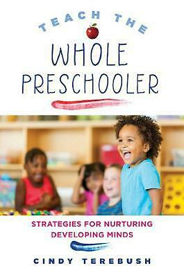 Teach the Whole Preschooler: Strategies for Nurturing Developing Minds by Cindy