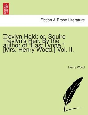 """Trevlyn Hold  or, Squire Trevlyn's Heir. By the author of """"""""East Lynne."""""""" [ ..."""