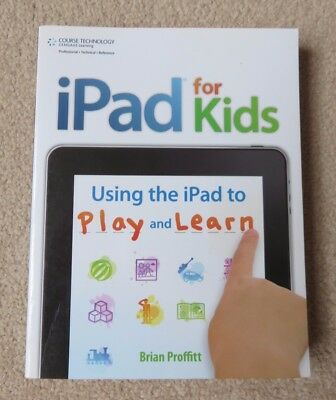 IPad for Kids: Using the IPad to Play and Learn by Brian Proffitt