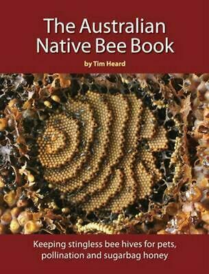 Australian Native Bee Book: Keeping Stingless Bee Hives for Pets, Pollination an