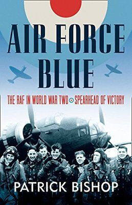 Air Force Blue: The RAF in World War Two –  by Patrick Bishop New Hardcover Book