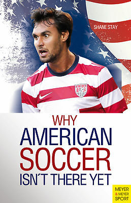 Why American Soccer Isn't There Yet, Shane Stay