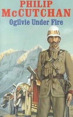 Ogilvie Under Fire (James Ogilvie) by McCutchan, Philip Hardback Book The Cheap