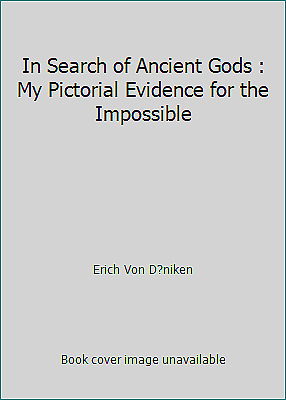 In Search of Ancient Gods : My Pictorial Evidence for the Impossible